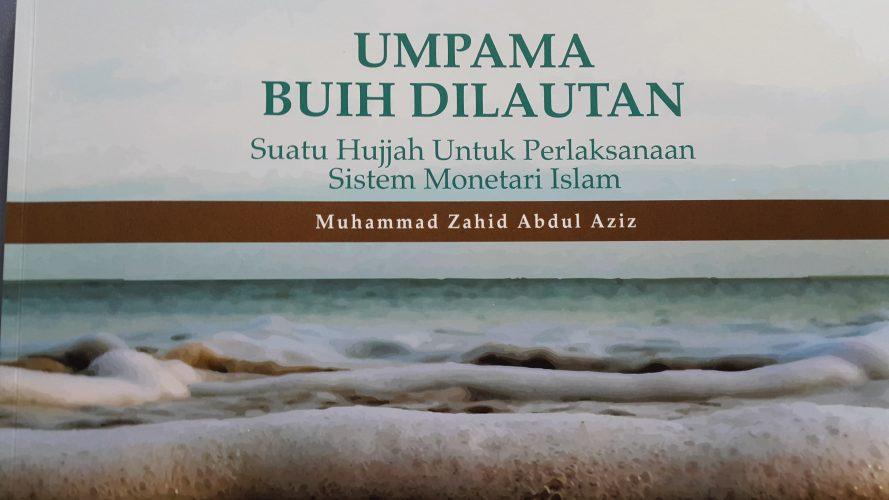 PELANCARAN BUKU BARU : UMPAMA BUIH DILAUTAN -SUATU HUJJAH UNTUK PERLAKSANAAN SISTEM MONETARI ISLAM